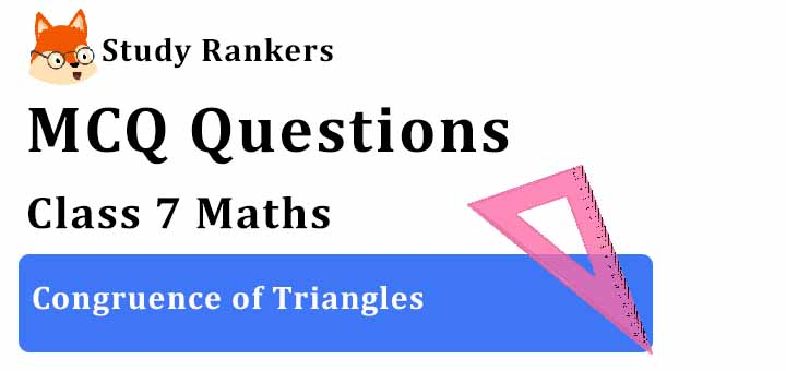 MCQ Questions for Class 7 Maths: Ch 7 Congruence of Triangles