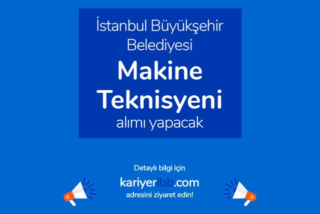İstanbul Büyükşehir Belediyesi makine teknisyeni alımı yapacak. İBB Kariyer iş ilanı detayları kariyeribb.com'da!