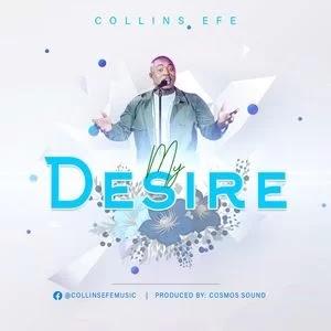 LYRICS: Collins Efe - My Desire