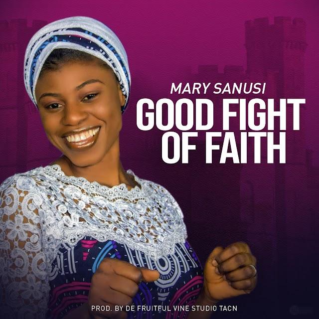 Mary Sanusi - Good Fight of Faith