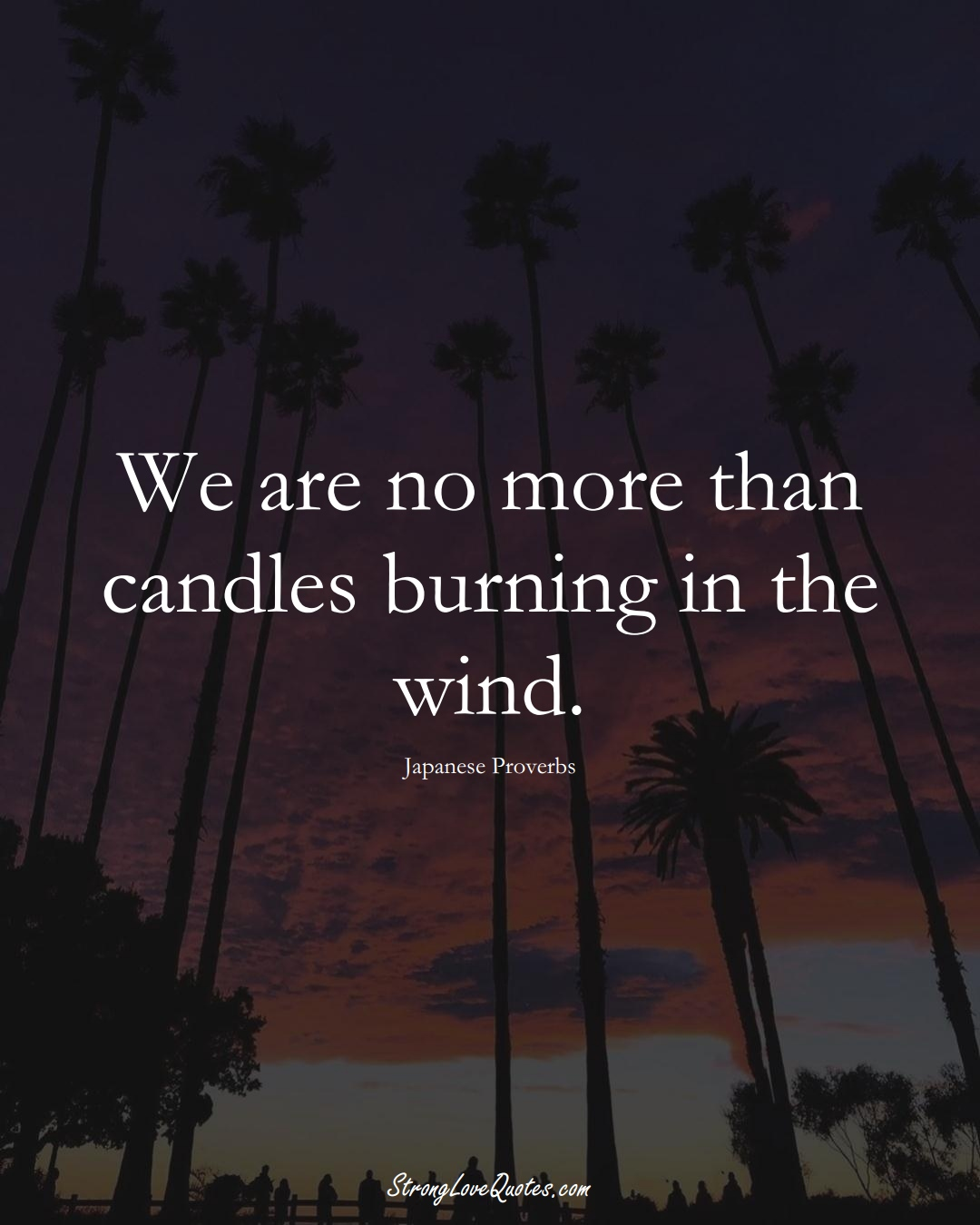 We are no more than candles burning in the wind. (Japanese Sayings);  #AsianSayings