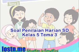 Soal Penilaian Harian SD Kelas 5 Tema 3