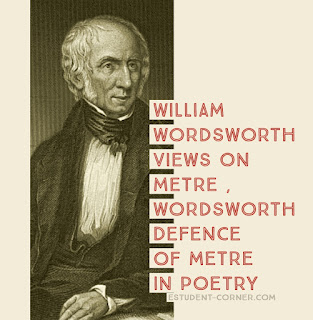William Wordsworth Views on Metre , Poetry , function of metre notes English literature