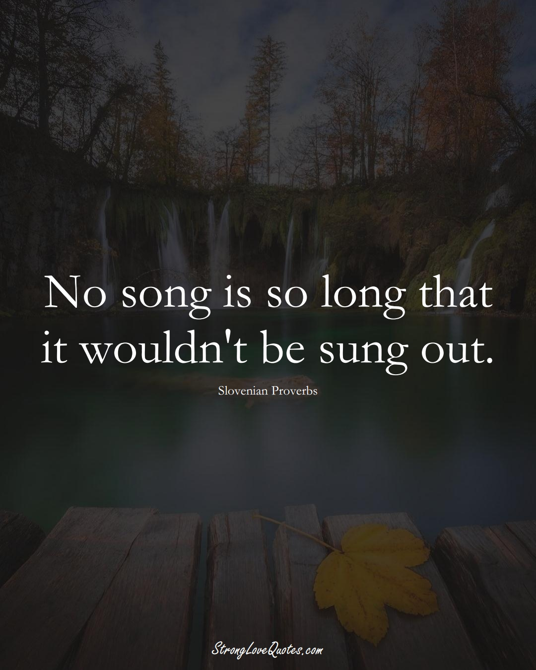 No song is so long that it wouldn't be sung out. (Slovenian Sayings);  #EuropeanSayings