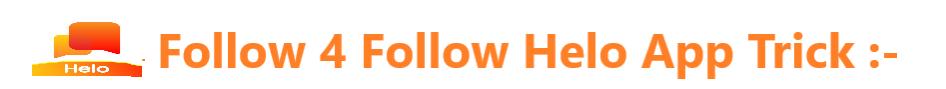 Follow 4 Follow Helo App Trick :-