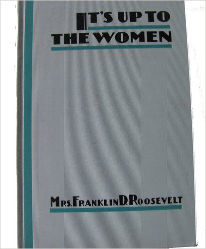 e3b003394f5 In 1933 Eleanor Roosevelt s book It s Up to the Women called on American  women to help bring the country through its economic crisis.