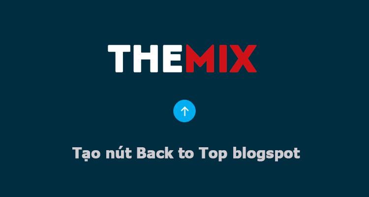 Cách tạo nút Back to Top đơn giản cho blogspot