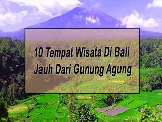 Inilah 10 Tempat Wisata Di Bali Yang Jauh Dari Gunung Agung