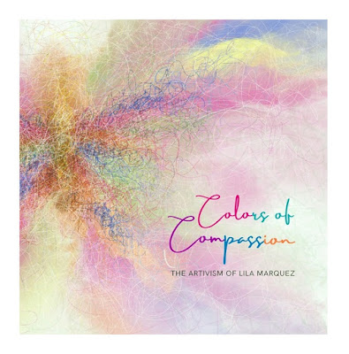 Colors of Compassion: The Artivism of Lila Marquez