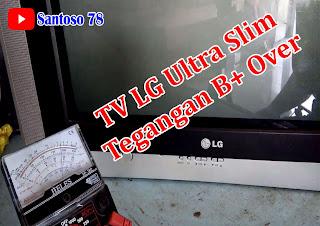 Cara mudah mengatasi TV LG  Ultra Slim Tegangan B+ Over
