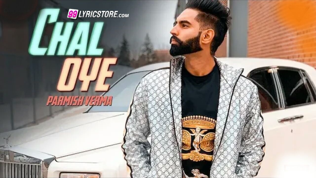 Chal Oye Punjabi Song Lyrics Parmish Verma