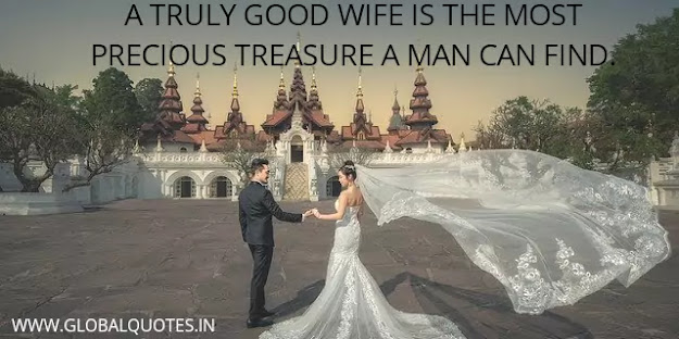 A truly good wife is the most precious treasure a man can find