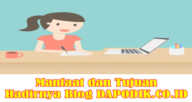 Manfaat dan Tujuan Hadirnya Blog DAPODIK.CO.ID