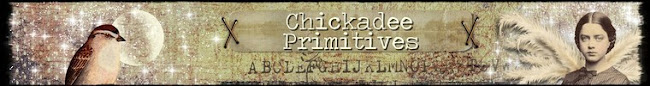 Chickadee Primitives... If you are a dreamer, come in...