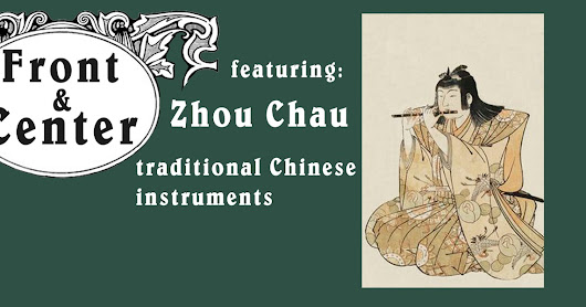 Front and Center featuring Zhou Chau on Traditional Chinese Instruments