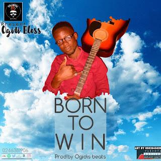 Ogidi Bless - Born To Win (Prod. By Ogidis Beats)