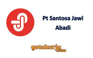 Lowongan Kerja PT Santosa Jawi Abadi