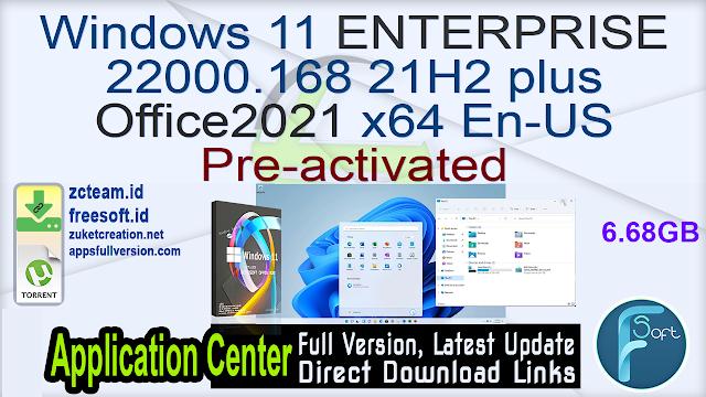 Windows 11 ENTERPRISE 22000.168 21H2 plus Office2021 x64 En-US Pre-activated