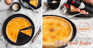 Công thức làm Tarte creme brulee béo mịn dễ làm