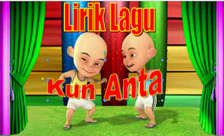 Lirik Lagu Kun Anta Versi Upin Ipin