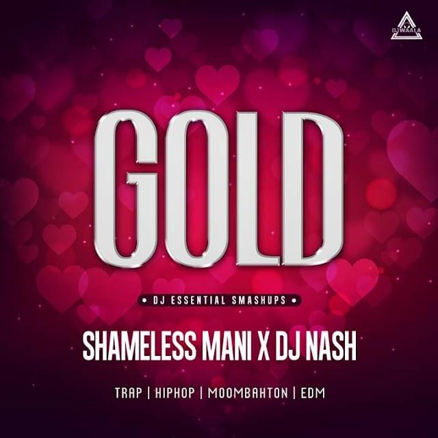 GOLD - DJ ESSENTIAL SMASHUPS - SHAMELESS MANI X DJ NASH