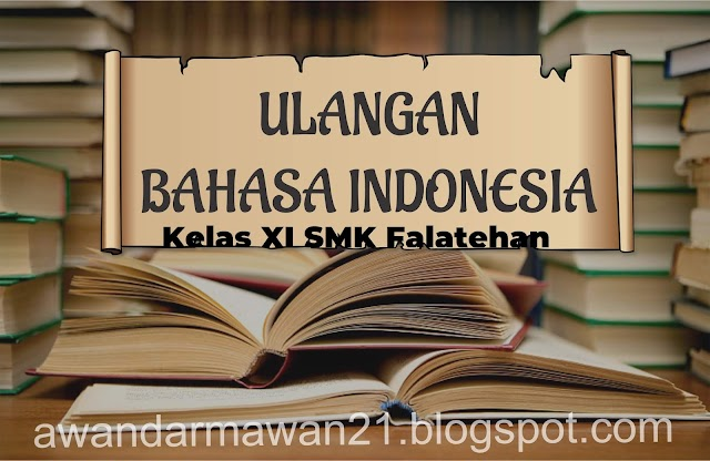 ULANGAN B. INDONESIA KELAS XI SMK FALATEHAN