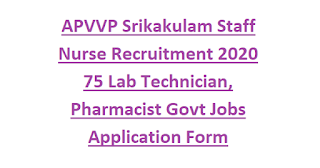 APVVP Srikakulam Staff Nurse Recruitment 2020 75 Lab Technician, Pharmacist Govt Jobs Application Form