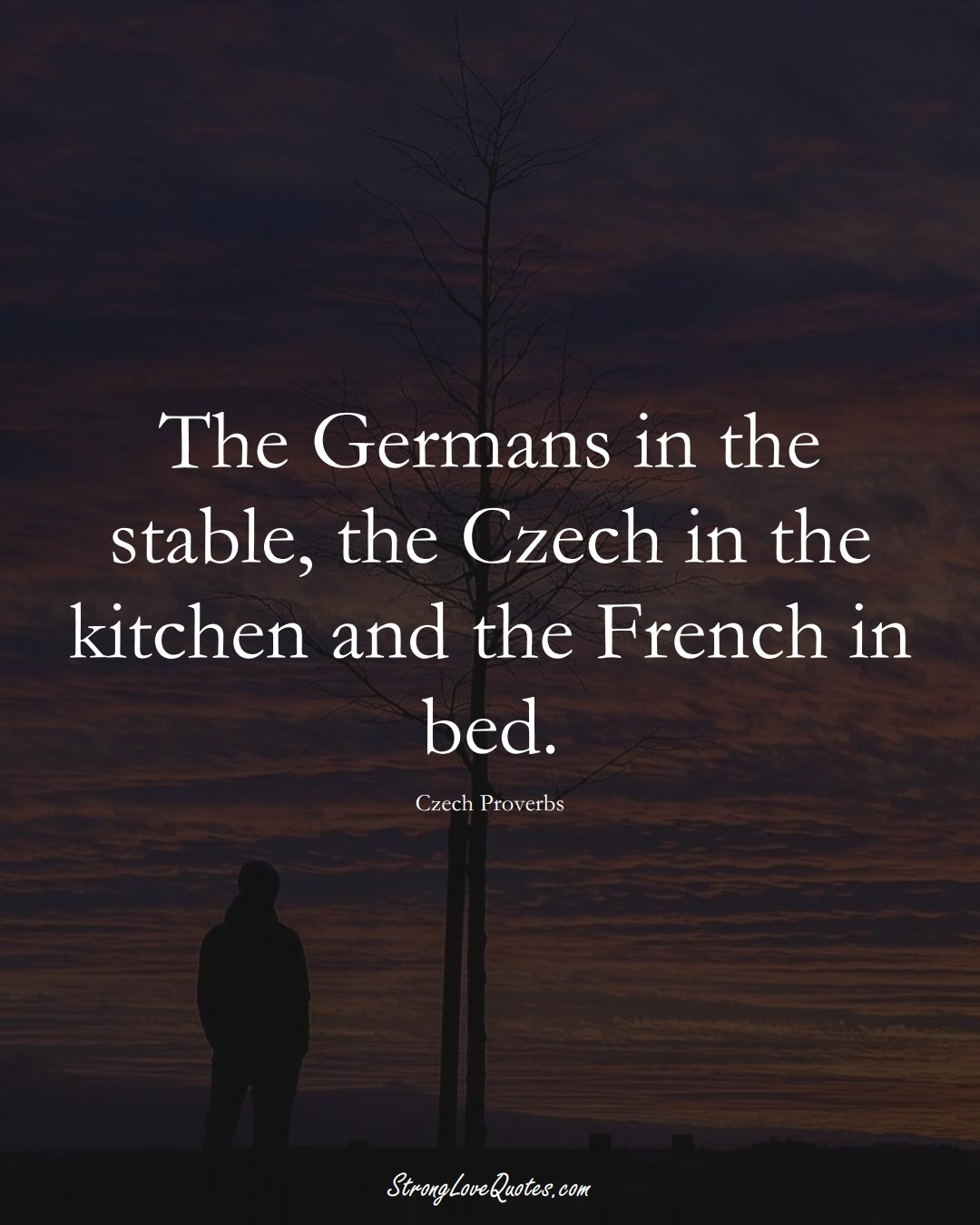 The Germans in the stable, the Czech in the kitchen and the French in bed. (Czech Sayings);  #EuropeanSayings