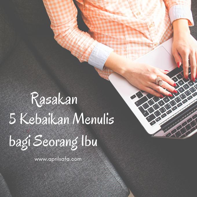 Rasakan 5 Kebaikan Menulis bagi Seorang Ibu