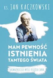 http://lubimyczytac.pl/ksiazka/4844741/mam-pewnosc-istnienia-tamtego-swiata-najwazniejsze-mysli-ksiedza-jana