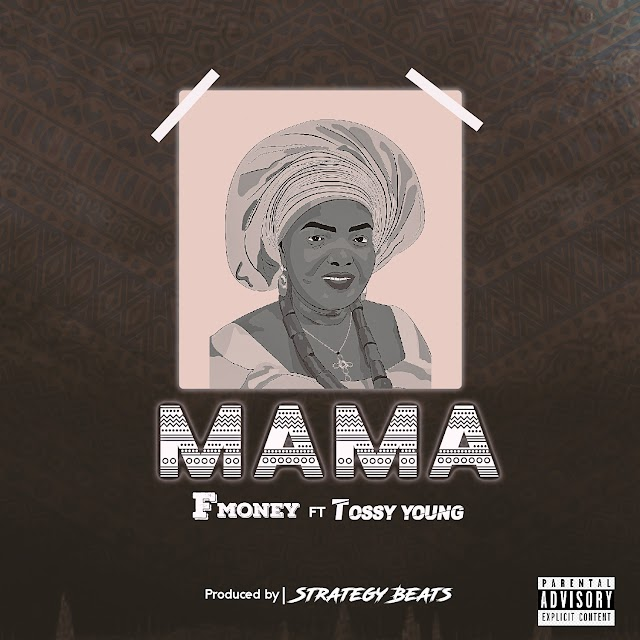 MUSIC: F money ft Tossy young - Mama (prod. Sound of Strategy)