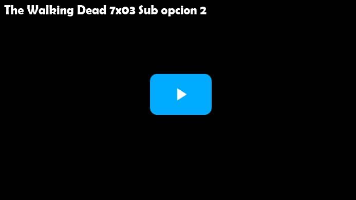 The Walking Dead Temporada 7 Capitulo 3 Opcion 2 Subtitulado