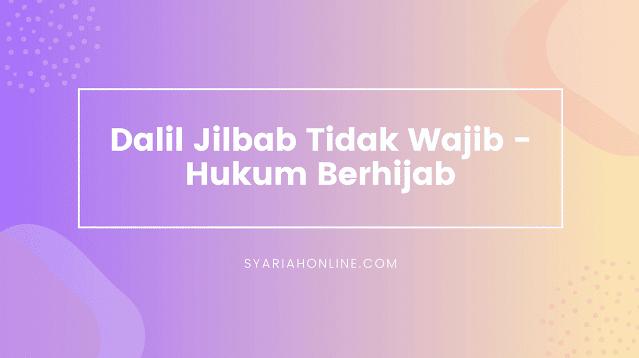 Dalil Jilbab Tidak Wajib - Hukum Berhijab