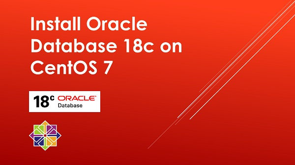 Install Oracle Database 18c on CentOS 7