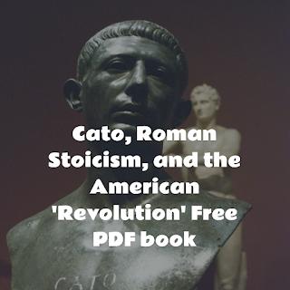 Cato, Roman Stoicism, and the American 'Revolution' Free PDF book