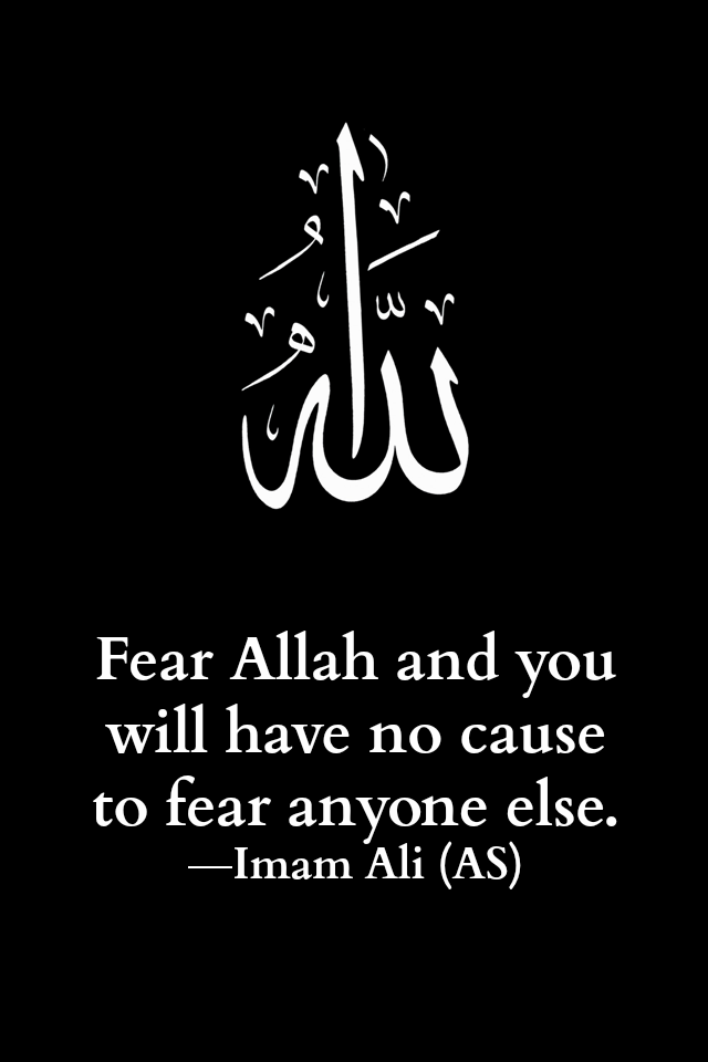 Fear Allah and you will have no cause to fear anyone else