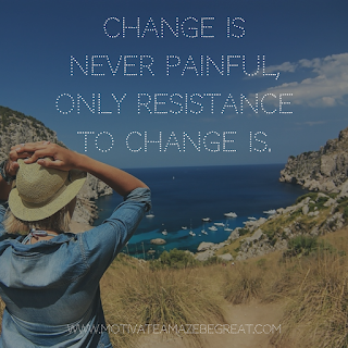 "Featured image of the article ""37 Inspirational Quotes About Life"": 8. ""Change is never painful, only resistance to change is."" - Unknown"