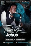 Music : Patrick Sax Featuring Abayomi Eunice - Thank You Jesus. Mixed & Mastered By Jordan King.