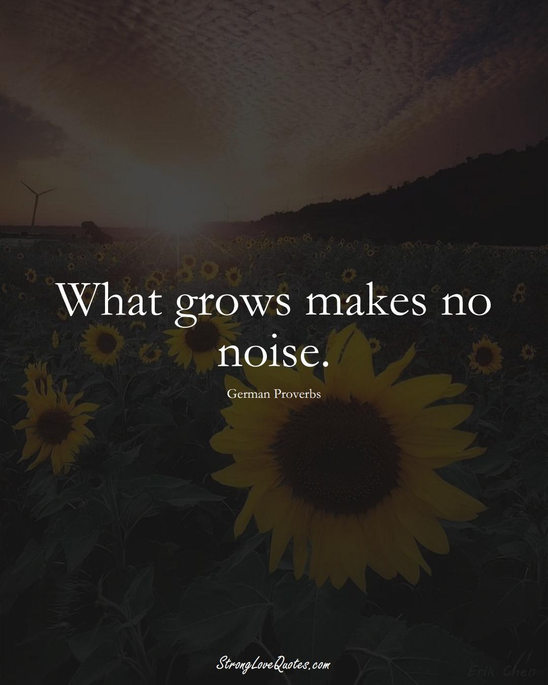 What grows makes no noise. (German Sayings);  #EuropeanSayings