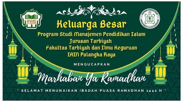KAMI KELUARGA BESAR PROGRAM STUDI MANAJEMEN PENDIDIKAN ISLAM MENGUCAPKAN SELAMAT MENUNAIKAN IBADAH PUASA RAMADHAN 1442 H
