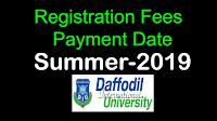 DIU Semester Summer-2019, Registration Fees  Payment Schedule. ড্যাফোডিল ভার্সিটি-রেজিস্ট্রেশন (ফী) নোটিশ -সেমিস্টার  সামার-২০১৯