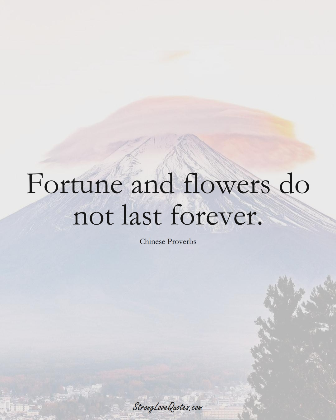 Fortune and flowers do not last forever. (Chinese Sayings);  #AsianSayings