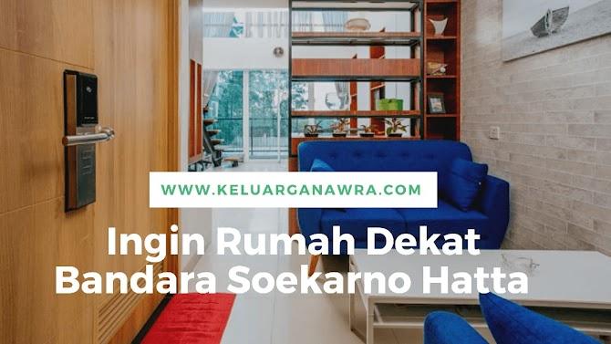 Ingin Rumah Dekat Bandara Soekarno Hatta