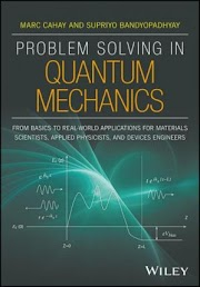 Problem Solving in Quantum Mechanics: From Basics to Real-World Applications for Materials Scientists, Applied Physicists, and Devices Engineers