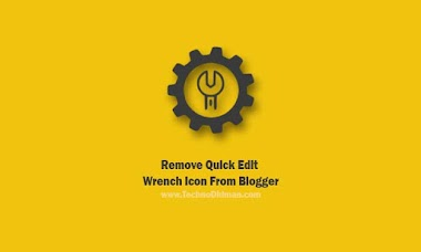 How To Remove Quick Edit Wrench Icon From Blogger