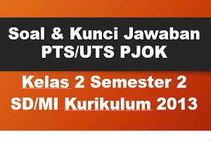 Soal dan Kunci Jawaban PTS/UTS PJOK Kelas 2 Semester 2 SD/MI Kurikulum 2013