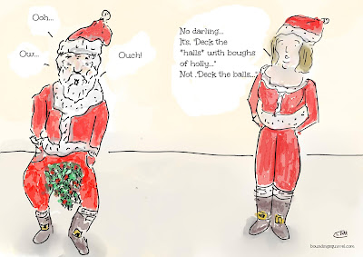 In this funny Christmas cartoon, Mrs Claus points out that Santa has decked the balls with boughs of holly, rather than the halls...
