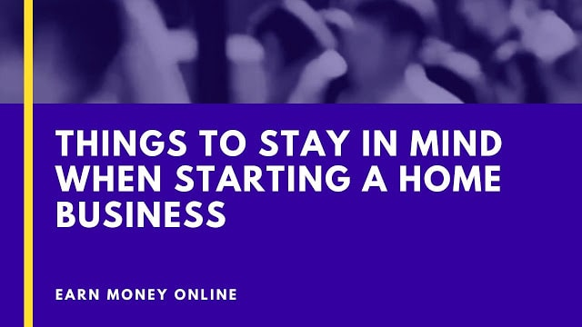 Things to stay In Mind When Starting A Home Business