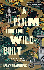 A Psalm for the Wild-Built (Monk & Robot #1) by Becky Chambers