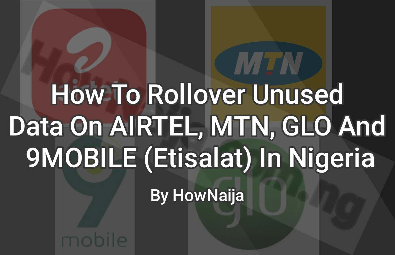 How To Rollover Unused Data On AIRTEL, MTN, GLO And 9MOBILE (Etisalat) In Nigeria
